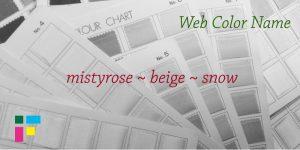 ウェブ用カラーネーム mistyrose beige snow
